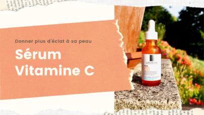 Coup d'éclat : sérum vitamine C La Roche Posay
